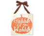 """Gobble 'Til You Wobble"" Wooden Plaque"