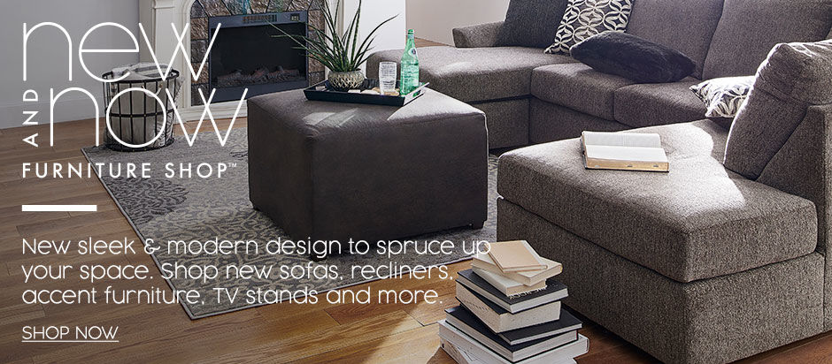 New and Now Furniture Shop! New sleek and modern design to spruce up your space. Shop new sofas, recliners, accent furniture, TV stands and more.