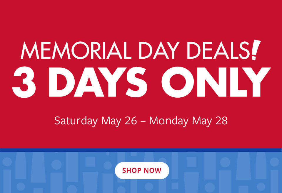 Memorial Day Deals! 3 Days Only. Shop All