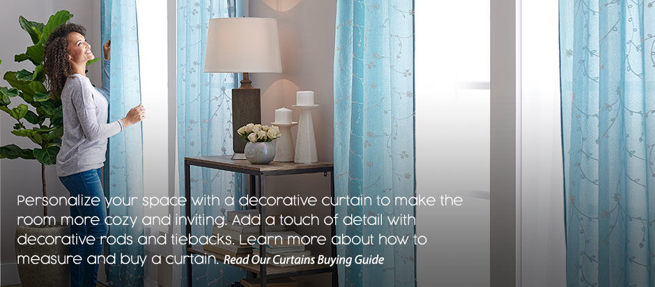 Personalize your space with a decorative curtian. Learn moe about how to measure and buy a curtain. Read our curtain buying guide.