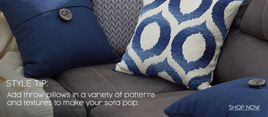 Style tip. Add throw pillows in a variety of patterns and textures to make your sofa pop. Shop throw pillows.