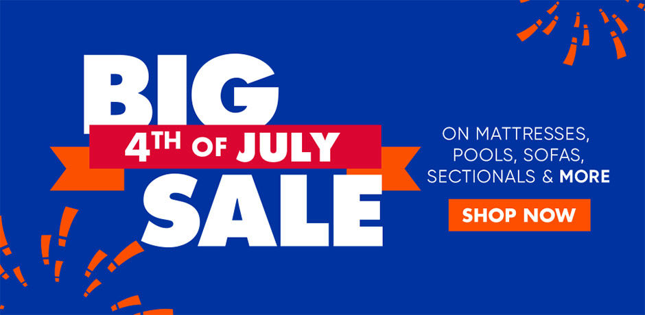 4th of July Sale. Save on sofas, mattresses, pools and more. Shop Now.