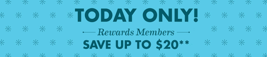 Today Only. Rewards Members Save up to 20 Dollars.