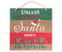 Unless You're Santa Holiday Plaque Overhead Shot Silo Image