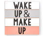 Wake Up and Make Up Wall Plaque Overhead View Silo Image