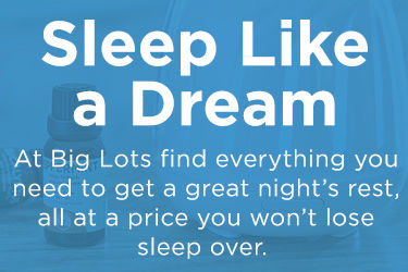 Sleep like a dream. At Big Lots find everything you need to get a great night's rest.