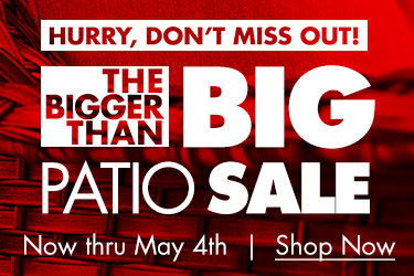 The Bigger Than Big Patio Sale. Now Thru May 4th. Shop Now