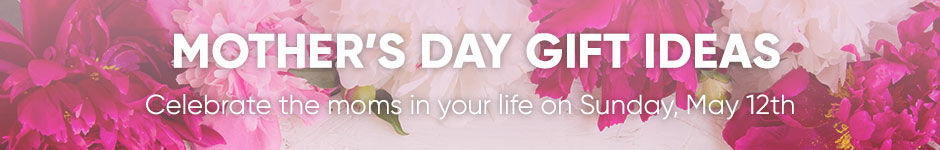 Celebrate the moms in your life on Sunday May 12. Get Gift Ideas.