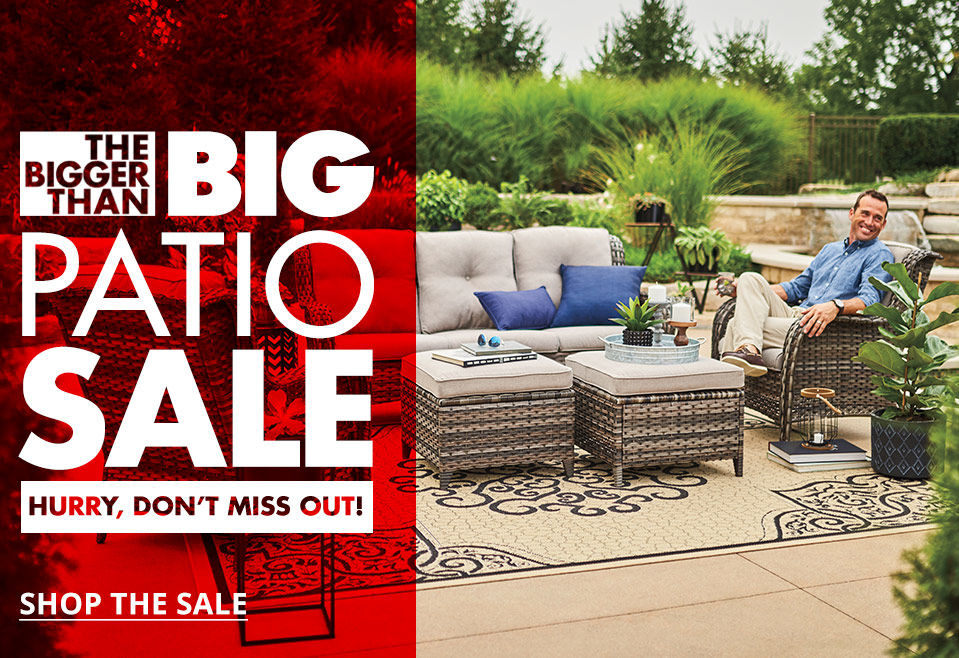 The Bigger Than Big Patio Sale! Don't Miss Out.