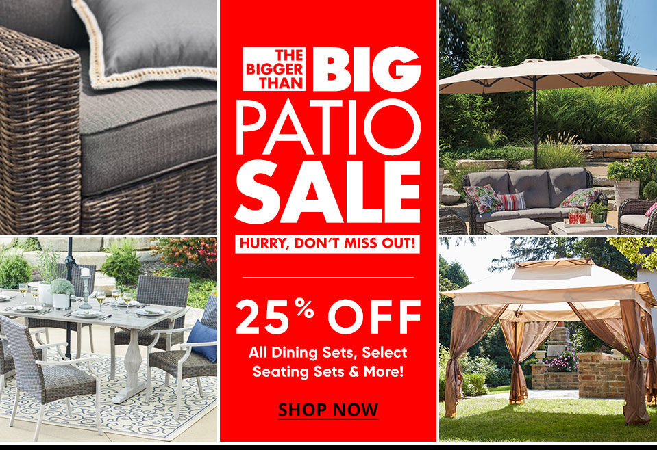 The Bigger Than Big Patio Sale! Don't Miss Out. 25 Percent Off Dining Sets and More. Shop Now