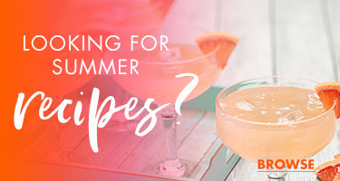 Looking for Summer Recipes. Browse Recipes.