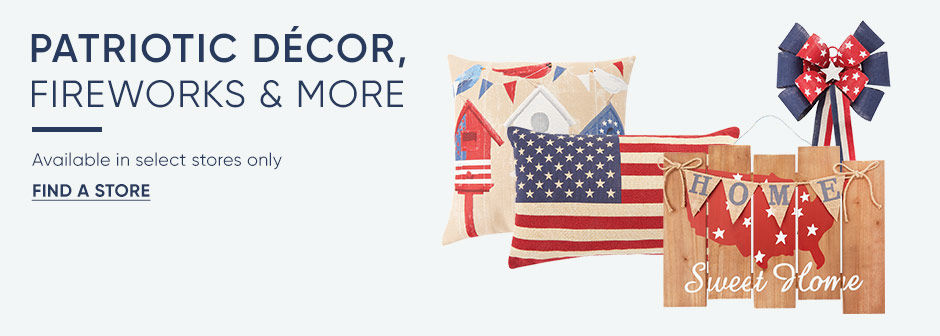Patriotic decor, fireworks and more are available in select stores! Click to find your store.