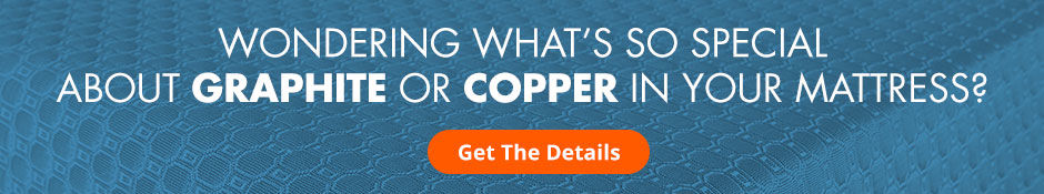 Are you wondering what's so special about graphite or copper in your mattress? Click here for details
