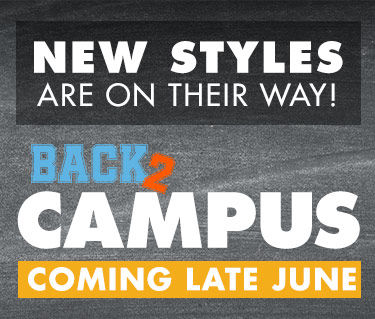 Back to Campus! New styles are on their way, coming late June.
