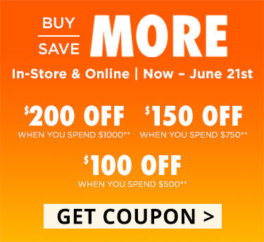 Buy More Save More. Get 100 dollars off when you spend 500 dollars, 150 dollars when you spend 750 dollars, or 200 dollars when you spend a thousand dollars on Furniture and Mattresses. In store and online, Now thru June 21. Exclusions apply.