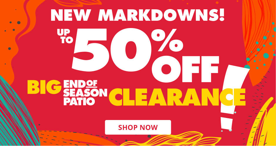 Up to 50 Percent Off Big End of Season Patio Clearance. Shop Now.