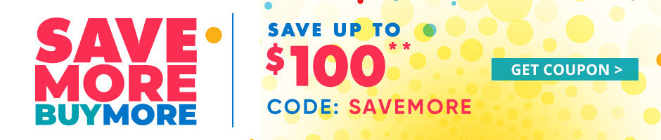 Buy More Save More. Save up to 100 Dollars**. Code: SAVEMORE. Get Coupon