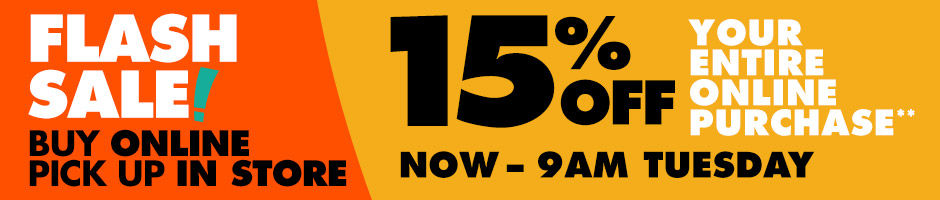 Flash Sale. 15% Off Your Entire Online Purchase. Now through 9am Tuesday. Buy Online Pick Up In Store.