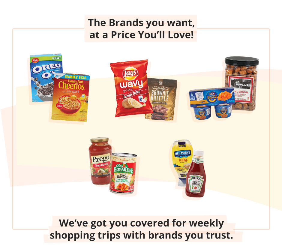 Find the brands you want at a price you love. We've got you covered for weekly shopping trips.