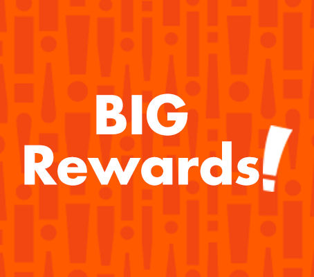 Sign Up for Big Rewards