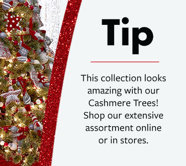 Decorating tip - this collection looks amazing with our cashmere trees! Shop our extensive assortment online or in stores.