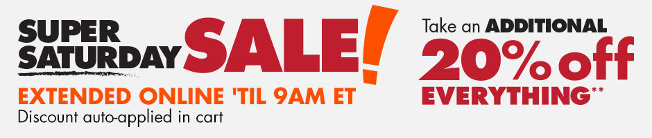 Extended online til 9am ET. Super Saturday Sale! Take an Additional 20% off everything. Get coupon.