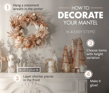 Decorate your mantel in 4 easy steps - hang a wreath in the center, choose items with height variation, layer short pieces in front, and make it glow!
