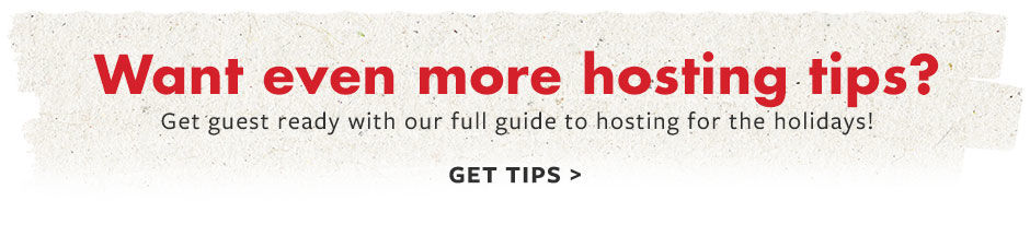 Want even more hosting tips? Get guest ready for this holiday season.