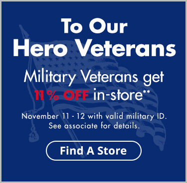 Military Veterns get 11 Percent Off In-Store. Find a Store.