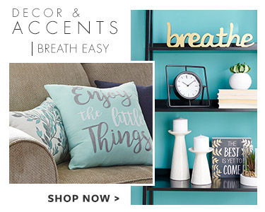 Decor and accents - breath easy. Shop now.