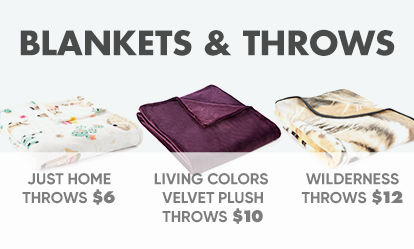 Blankets and Throws. Shop Just Home throws, fifty by sixty inches made with soft polyester for only six dollars. Shop Living Colors velvet plus throws, four feet by five feet, made with one hundred percent polyester supreme plush for only ten dollars. Shop Wilderness throws, fifty by sixty inches made with heavyweight woven polyester for twelve dollars.
