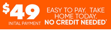 49 dollar initial payment.  Easy to pay. Take home today. No credit needed.