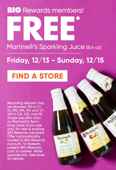 Big rewards members! Free Martinelli's Sparkling Juice (8.4 oz) Friday 12/12 through Sunday 12/15. Find a store.