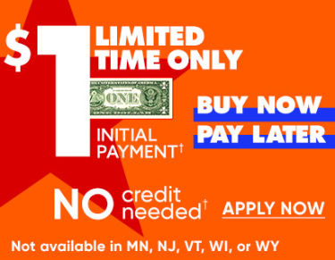 1 dollar initial payment limited time only. Buy now pay later. No credit needed. Apply Now. Not available in MN, NJ, VT, WI or WY.