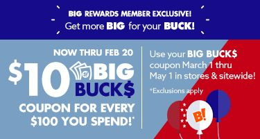 Big Bucks. Now through feb 20th 10 big bucks coupon for every 100 dollars you spend. shop now