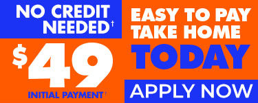 49 Dollar initial payment. Easy to pay take home today. No credit needed. Apply Now