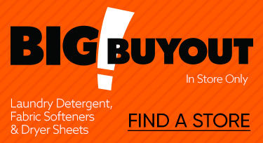 BIG Buyout. Laundry Detergent, Fabric Softeners and Dryer Sheets. Find A store.
