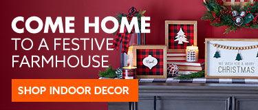 Come home to festive farmhouse. Shop indoor decor