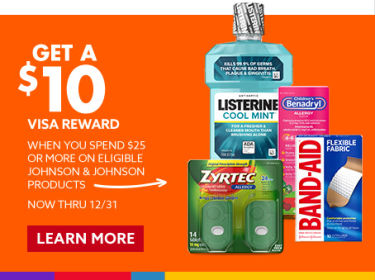 Get a 10 dollar visa reward when you spend 25 dollars or more on eligible Johnson and Johnson products now through 12/31. Learn More