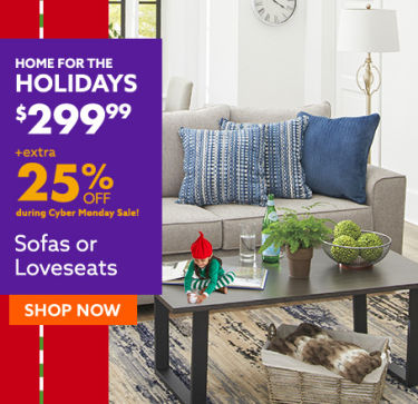 Home for the holidays. Sofas or Loveseats extra 25% off. shop now