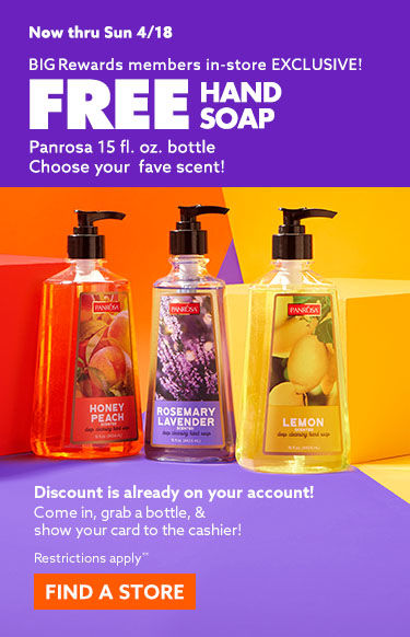 Big rewards member in store exclusive. Free hand soap panrosa 15fl oz. bottle. Choose your fave scent. now through 4/18. Find a store