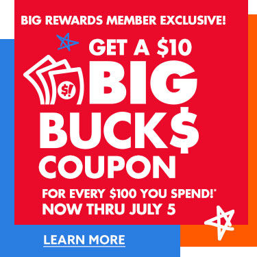 get a 10 dollar big bucks coupon for every 100 you spend now thru July 5th learn more