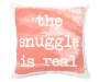 Blush The Snuggle is Real Throw Pillow 18 inch x 18 inch silo front
