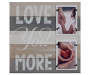 Love You More Wood Panel 2 Opening Picture Frame silo front