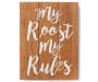 My Roost My Rules Wooden Mini Plaque silo front