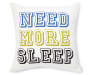 Need More Sleep Throw Pillow 18 inch x 18 inch silo front
