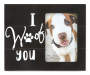 PT 4X6 FRAME I WOOF YOU