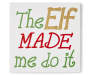 The Elf Made Me Do It Box Plaque silo front